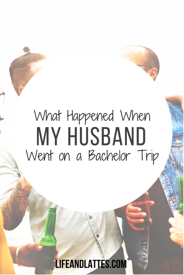 what-happened-when-my-husband-went-on-a-bachelor-trip.png