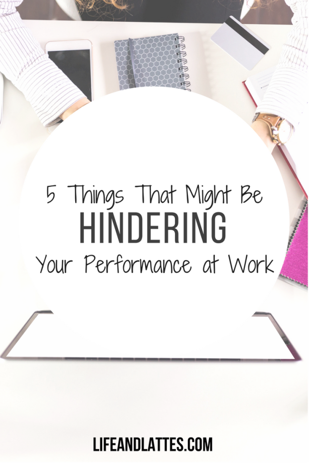 5-things-that-might-be-hindering-your-performance-at-work